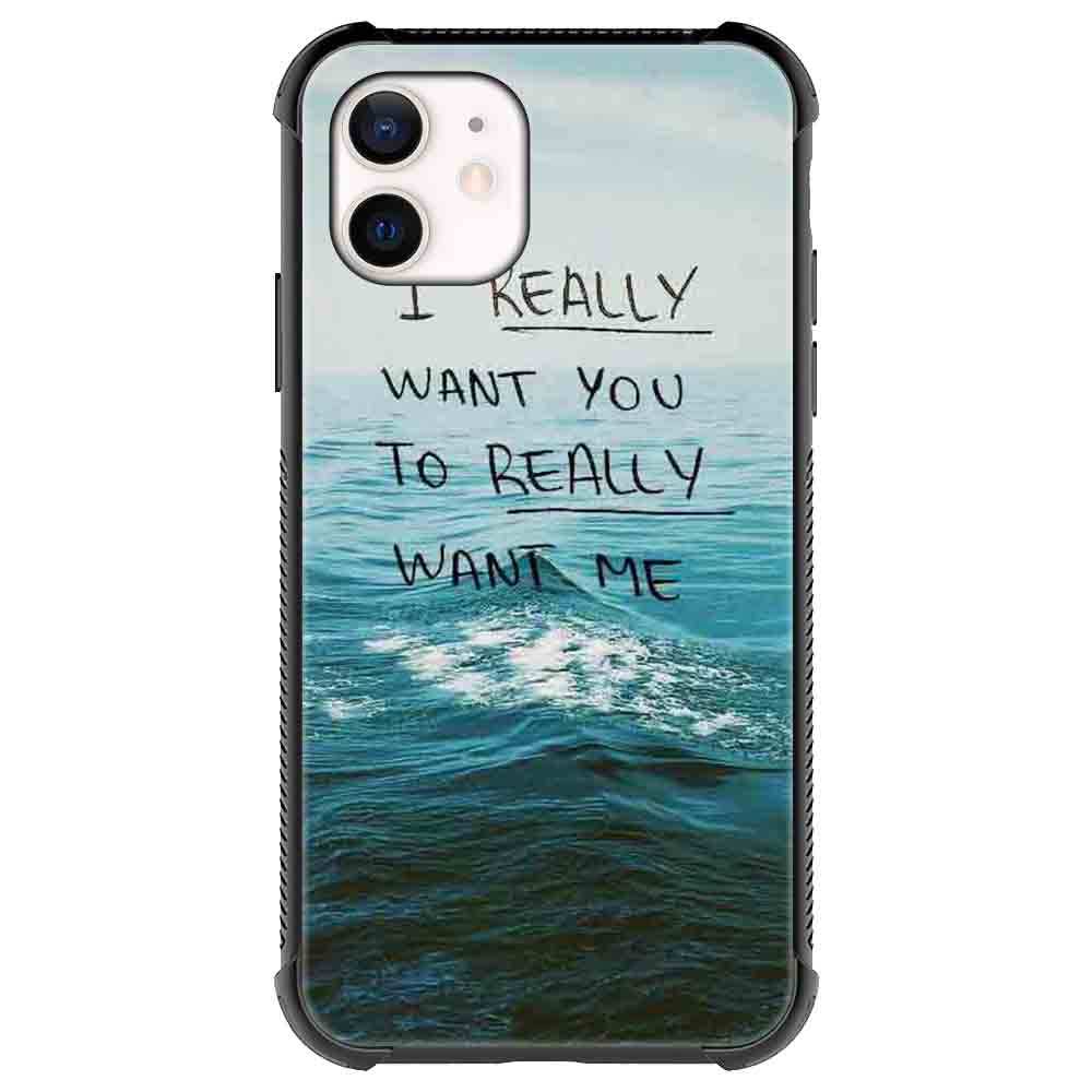 I really want you to really want me Quotes & Sayings  for iPone 12 11 XR X Case