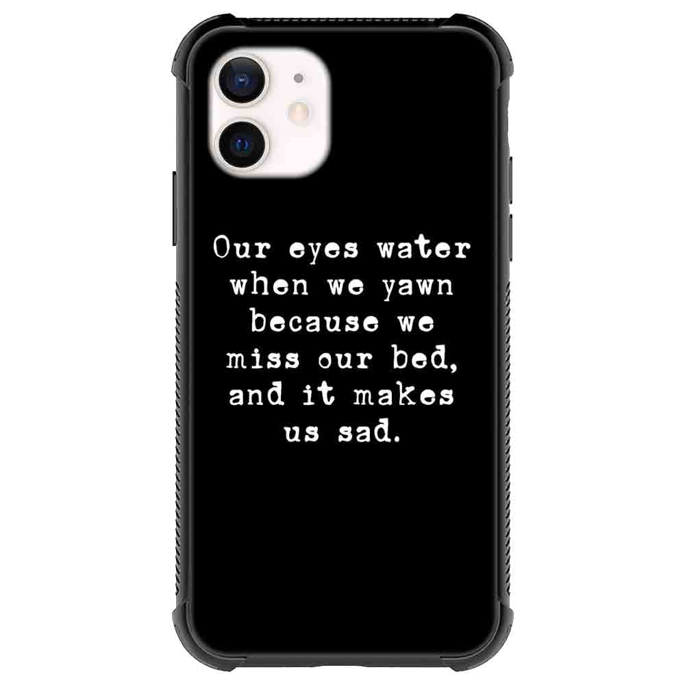 Our eyes water when we yawn Quotes & Sayings  for iPone 12 11 XR X Case