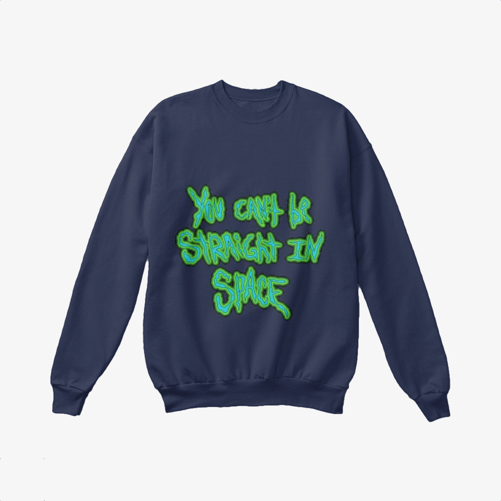 You Cant Be Straight In Space, Rick And Morty Crewneck Sweatshirt