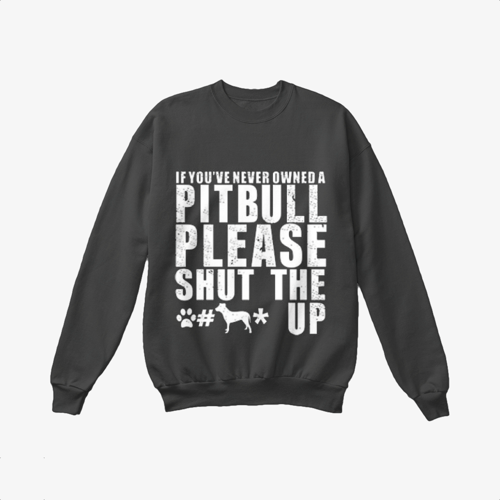 The Pitbull Never Owned A Pit Bull, Pitbull Crewneck Sweatshirt
