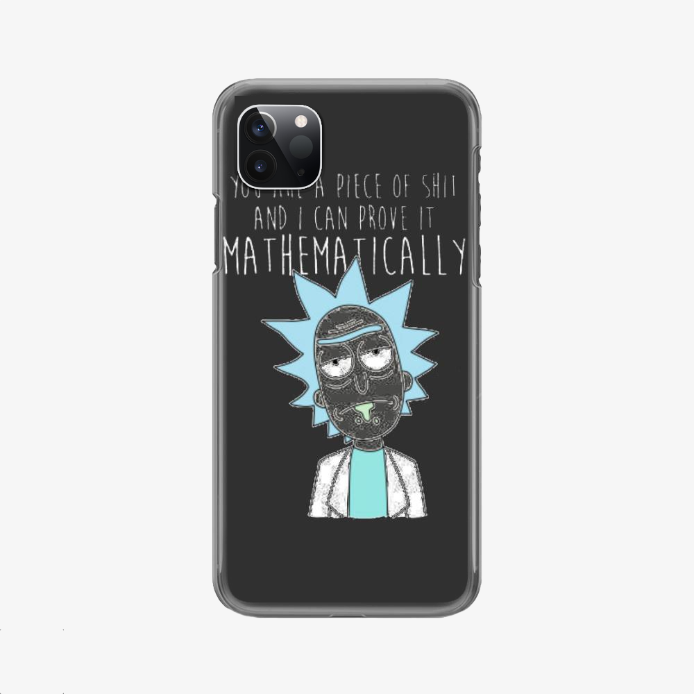 You Are A Piece Of Shit And I Can Prove It Mathematically, Rick And Morty Phone Case