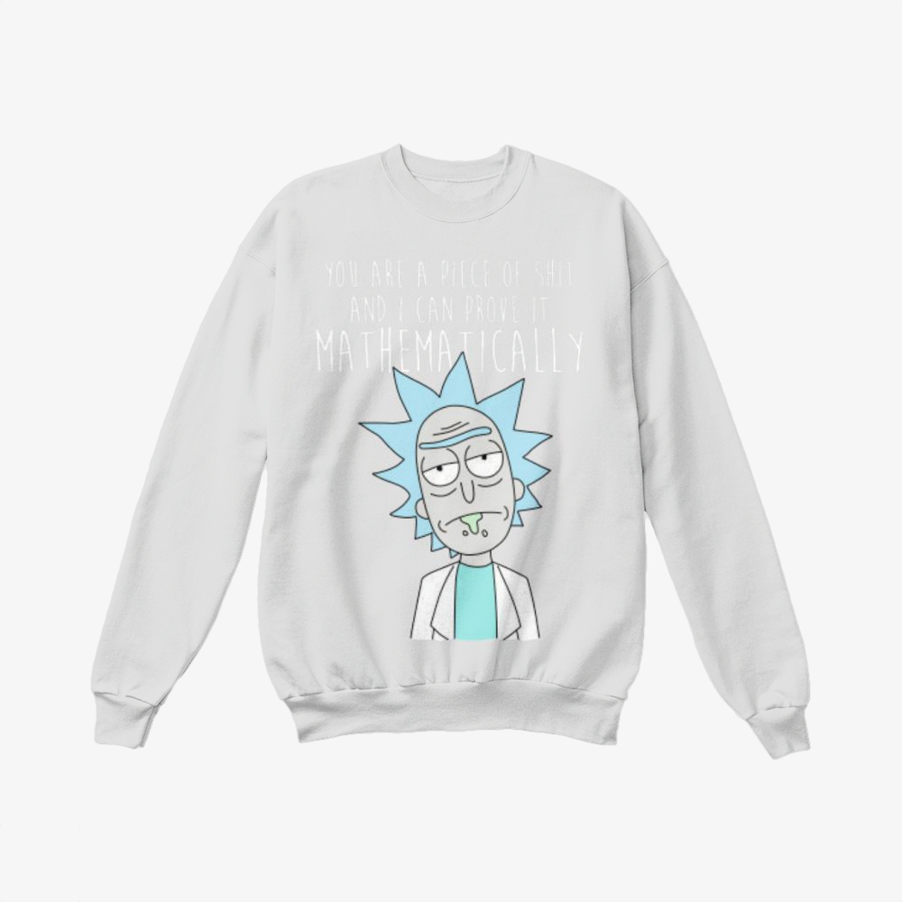 You Are A Piece Of Shit And I Can Prove It Mathematically, Rick And Morty Crewneck Sweatshirt