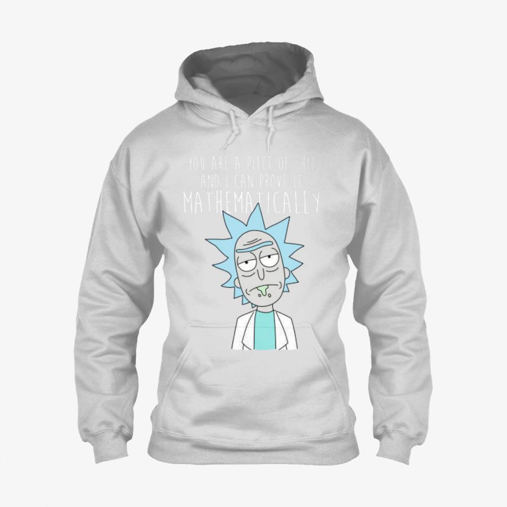 You Are A Piece Of Shit And I Can Prove It Mathematically, Rick And Morty Classic Hoodie