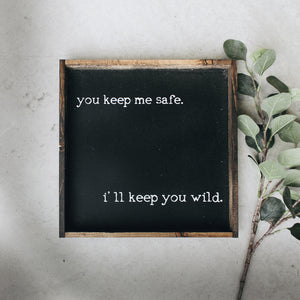 You Keep Me Safe I'll Keep You Wild (13x13) Wooden Sign - William Rae Designs