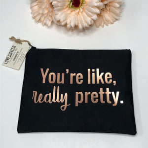 'You're Like Really Pretty' Make Up Bag - Love Jupiter