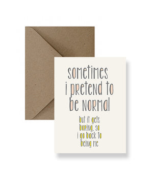 Sometimes I Pretend To Be Normal Card  - IM Paper