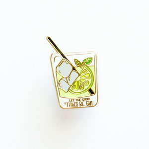 Let The Good Times Be Gin Enamel Pin - Jaybee Design