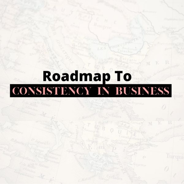 Roadmap To Consistency In Business