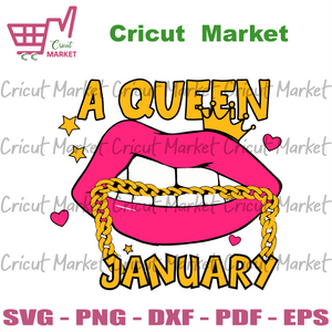 A Queen January Svg, Birthday Svg, January Queen Svg, Birthday Girl Svg, Girl Born In January Svg, January Svg, Lips Svg, Sexy Lips Svg, Queen Svg, Birthday Girl Svg, Girl Gift Svg, Birthday
