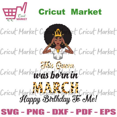 This Queen Was Born In March, Birthday Svg, March Birthday Svg, March Queen Svg, Birthday Black Girl, Black Girl Svg, Born In March, March Black Girl, Black Queen Svg, Birthday Girl Svg - Cri