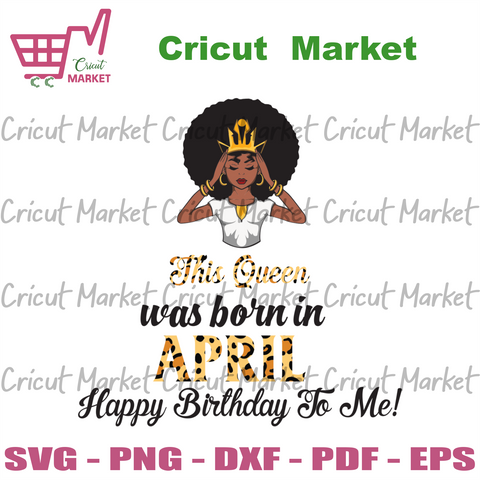 This Queen Was Born In April, Birthday Svg, April Birthday Svg, April Queen Svg, Birthday Black Girl, Black Girl Svg, Born In April, April Black Girl, Black Queen Svg, Birthday Girl Svg - Cri