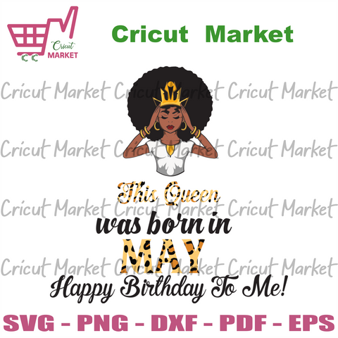 This Queen Was Born In May, Birthday Svg, May Birthday Svg, May Queen Svg, Birthday Black Girl, Black Girl Svg, Born In May, May Black Girl, Black Queen Svg, Birthday Girl Svg - Cricut Market
