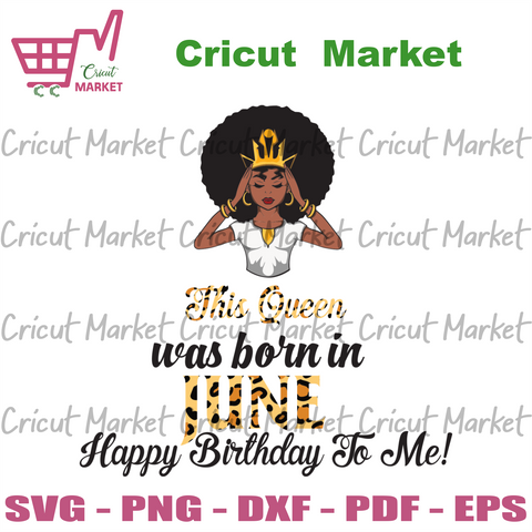 This Queen Was Born In June, Birthday Svg, June Birthday Svg, June Queen Svg, Birthday Black Girl, Black Girl Svg, Born In June, June Black Girl, Black Queen Svg, Birthday Girl Svg - Cricut M