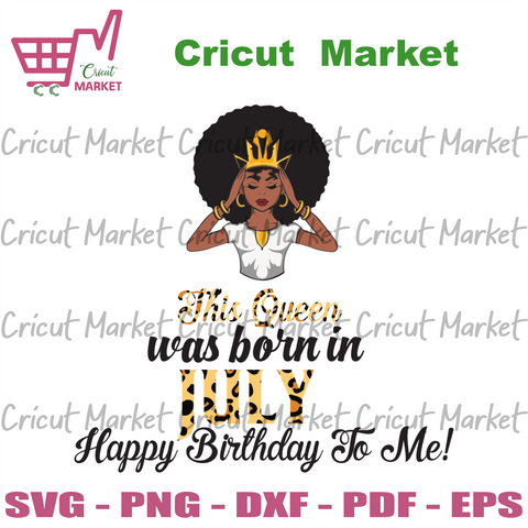 This Queen Was Born In July, Birthday Svg, July Birthday Svg, July Queen Svg, Birthday Black Girl, Black Girl Svg, Born In July, July Black Girl, Black Queen Svg, Birthday Girl Svg, Happy Bir