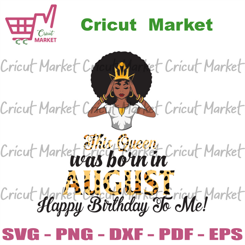 This Queen Was Born In August, Birthday Svg, August Birthday Svg, August Queen Svg, Birthday Black Girl, Black Girl Svg, Born In August, August Black Girl, Black Queen Svg, Birthday Girl Svg