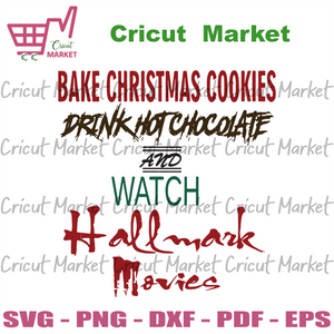 Bake Christmas Cookies Drink Hot Chocolate, Christmas Svg, Hot Chocolate Mug, Cookies Svg, Cookies Chocolate Lover, Happy Holidays, Holiday Movie, Shirt For Family - Cricut Market