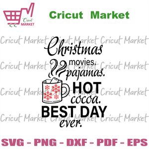 Best day ever, christmas svg, xmas svg, christmas movies, pajamas svg, hot cocoa svg, cup of cocoa scg, best day svg, best day ever svg, snowflake svg, hot drink svg, best christmas svg, coco