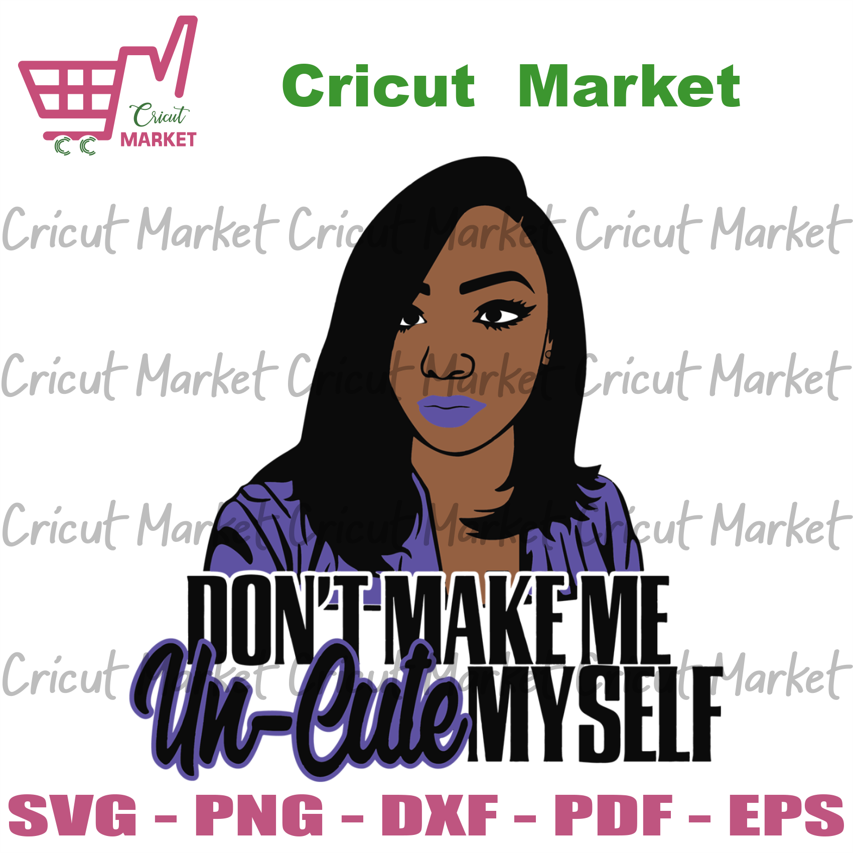 Do Not Make Me Un- Cute Myself, Melanin Magic,Black Girls Magic, Black Woman Svg, Black Queen Svg, Black Woman, Black History Svg, Black Girls Svg, Melanin Queen Svg, African Queen Svg - Cric