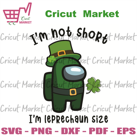 I Am Not Short I Am Leprechaun Size Svg, Patrick Svg, Among Us Svg, Leprechauns Svg, Among Us Patrick Svg, Shamrock Svg, Impostors Svg, Crewmate Svg, Among Us Game Svg, Patrick Svg, Patrick Day Svg, Patrick Gifts Svg