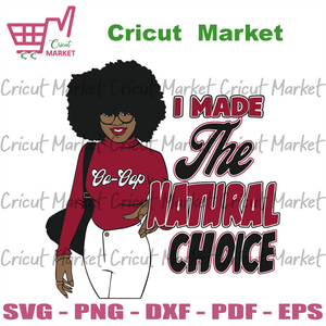 I Made The Natural Choice, Melanin Is Beautiful, Melanin Magic, Black Girls Magic, Black Woman Svg,Black Queen Svg, Black Woman Svg, Black History Svg, Black Girls Svg, Melanin Queen, African