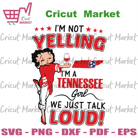 I'm Not Yelling I'm A Tennessee Girl We Just Talk Loud, Sport Svg, Betty Boop Svg, Tennessee Girl, Tennessee Team, Tennessee Football Svg, Cute Betty Boop, Love Sport, Sport Gift, Sport S