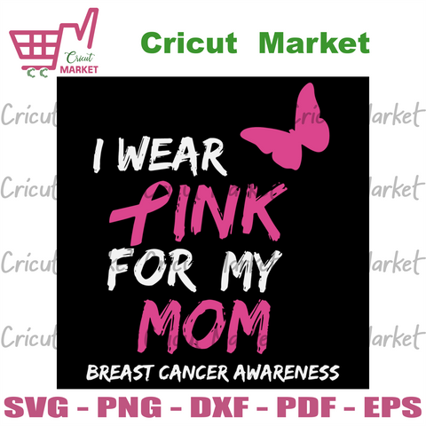 I wear pink for my mom, Trending Svg, breast cancer svg, breast cancer ribbon, breast cancer awareness, breast cancer month, cancer svg, cancer awareness, wear pink, my mom, mom svg, mother s