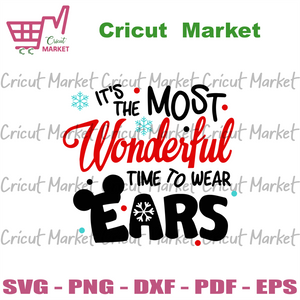 Its the most wonderful time, christmas svg, xmas svg, merry christmas, christmas gift, wear ears svg, mickey ears svg, disney svg, most wonderful time, mickey mouse svg, minnie svg, wonderful