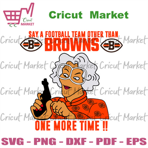 Madea Say A Football Team Other Than Browns Svg, Sport Svg, Madea Svg, Cleveland Browns Svg, Browns Svg, Browns Madea Svg, Browns Fans Svg, Browns Football Svg, Cleveland Browns Logo Svg, NFL