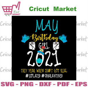 May Birthday Girl 2021 They Year When Shit Got Real Svg, Birthday Svg, May Birthday Svg, Born In May Svg, Quarantine Birthday Svg, Girls Born In May Svg, Toilet Paper Svg, May Girls Svg, Birt