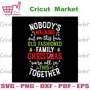 Nobodys walking out on this fun, christmas svg, xmas svg, family svg, no walking out, old fashioned family, family together svg, christmas together, family christmas, nobody svg, christmas gi