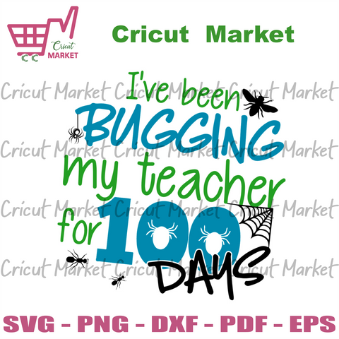 I Have Been Bugging My Teacher For 100 Days Svg, Trending Svg, 100 Days Of School Svg, School Days Svg, 100 Day Celebration, School Life, Teacher Svg, Student Svg, 100 Day Of School Gift - Cr