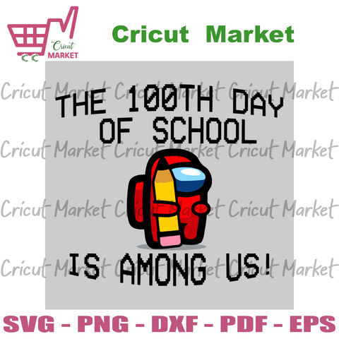 The 100 Dayth Day Of School Is Among Us Svg, Trending Svg, 100 Days Of School Svg, School Days Svg, 100 Day Celebration, School Life, 100 Day Of School Gift, 100 Day Shirt, Among Us Svg, Amon