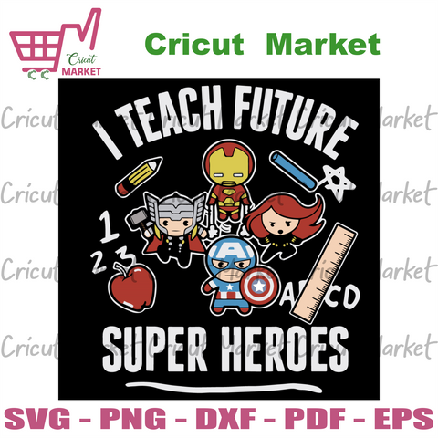 I Teach Future Super Heroes Svg, Trending Svg, Marvel Avengers Classic Svg, Teacher Svg, Heroes Svg, Funny Teacher, Cute Teacher, Cute Super Hero, Svg Cricut, Silhouette Svg Files, Cricut Svg