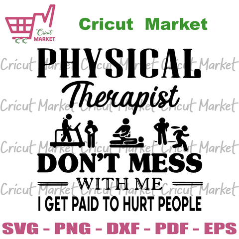 Physical Therapist Do Not Mess With Me I Get Paid To Hurt People Svg, Trending Svg, Physical Therapist Svg, Hurt People Svg, Physical Therapist Gifts Svg, Patient Svg, Hospital Svg, Healthy S