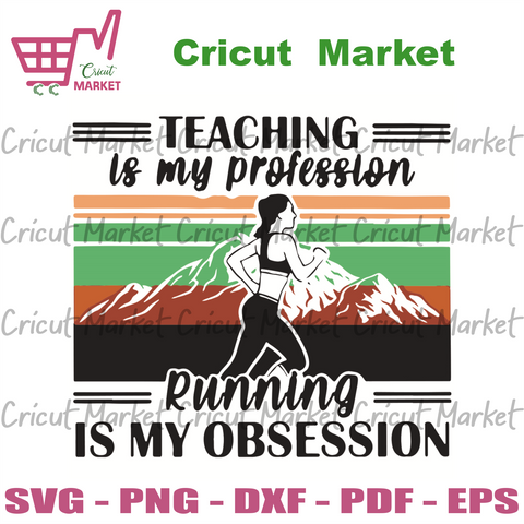 Teaching Is My Profession Running Is My Obsession Svg, Trending Svg, Running Svg, Obsession Svg, Running Lover Svg, Run Svg, Runner Svg, Teaching Svg, Teacher Svg, Mountain Svg, Running Race
