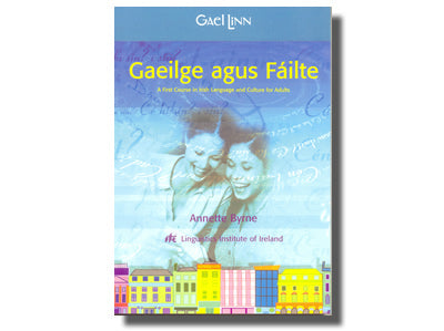 Gaeilge agus Fáilte A First Course in Irish Language  and Culture for Adults - Annette Byrne