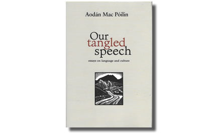 Our Tangled Speech Essays on Language and Culture - Aodán Mac Póilin