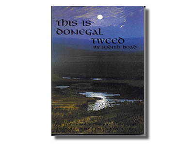 This is Donegal Tweed The Traditional techniques,  the history, the people  behind the famous textile By Judith Hoad