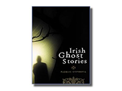Irish Ghost Stories - Padraic O Farrell