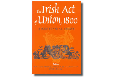 The Irish Act of Union, 1800  Bicentennial Essays - Ed.: Patrick Mc Geoghan