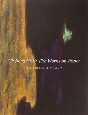 The Works on Paper Clyfford Still Museum Catalog