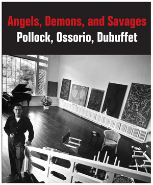 Angles, Demons, and Savages: Pollock, Ossorio, Dubuffet