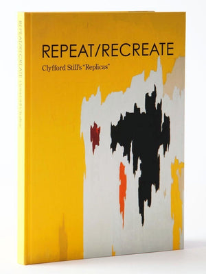 "Repeat/Recreate: Clyfford Still's ""Replicas"""