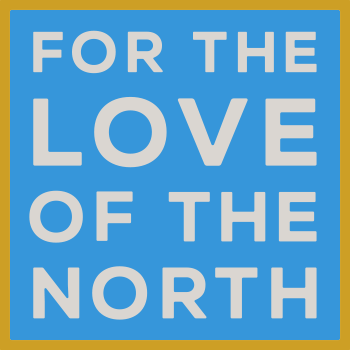 For The Love Of The North