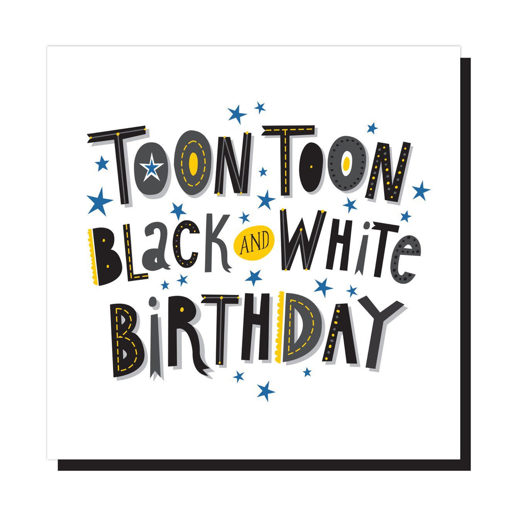 Toon Toon Black and White Birthday Card