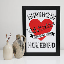 Load image into Gallery viewer, Northern Homebird at Heart A4 and A3 unframed print