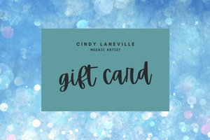 Cindy Laneville - Mosaic Artist Gift Card Holiday Gift Card!