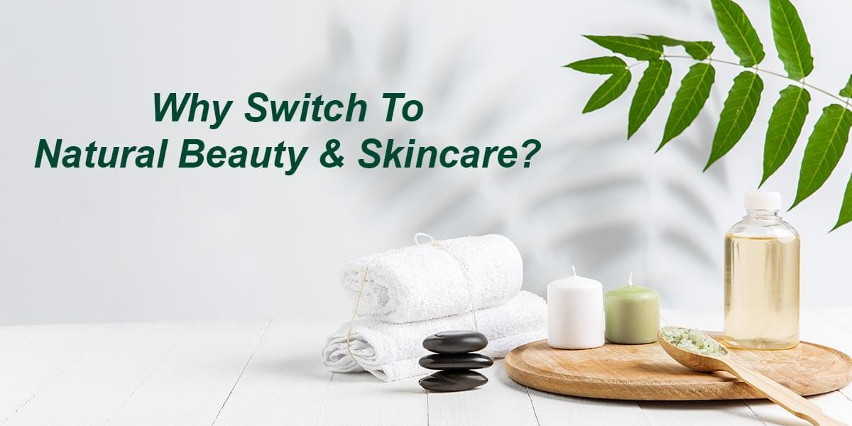 Why Switch To Natural Beauty And Skincare?