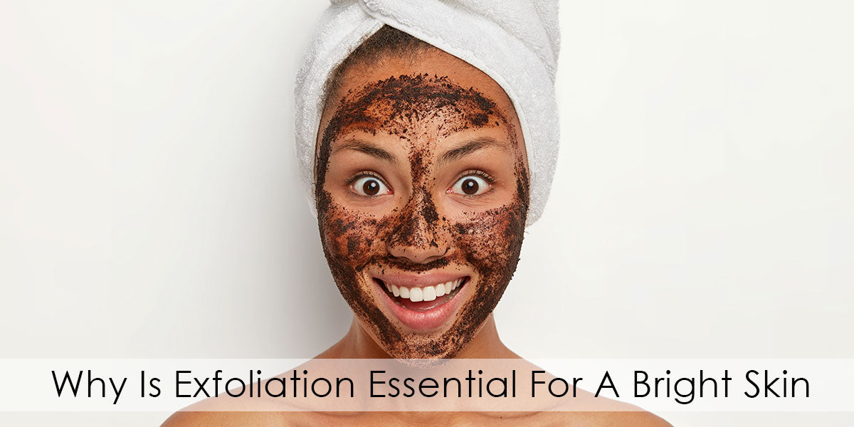 Why Is Exfoliation Essential For A Brighter Skin
