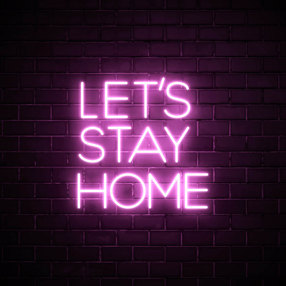 Let's Stay Home - LED neon sign